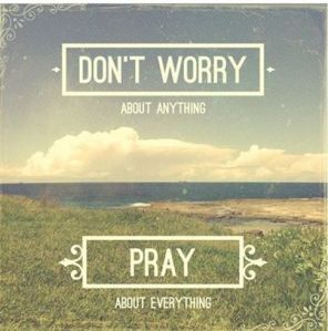 don't worry...PRAY