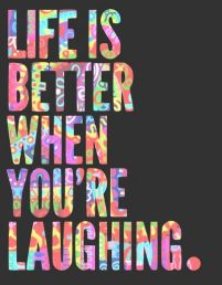LIFE IS BETTER WHEN YOURE LAUGHING