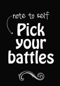 i will pick my battles
