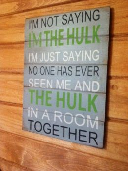 im not saying i'm the hulk