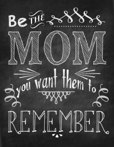 the mom you want them to remember