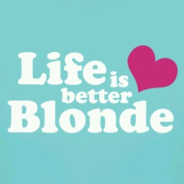 life is better blonde