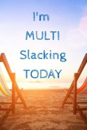 multi slacking