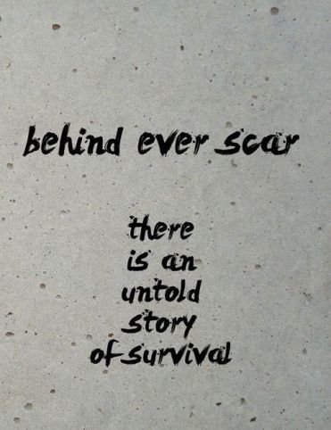 behind every scar is an untold story of survival