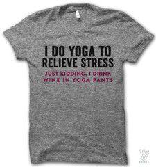 I DRINK WINE IN YOGA PANTS