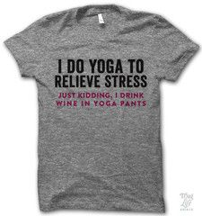 I DRINK WINE IN YOGA PANTS