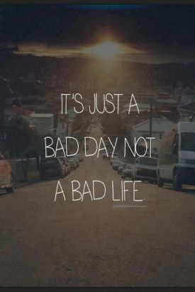 just a bad day