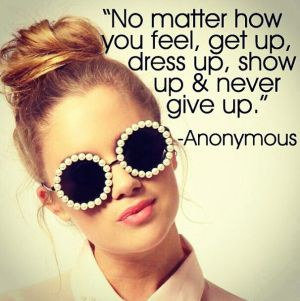 no matter how you feel dress up never give up