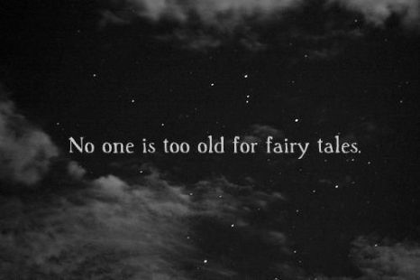 no one is too old for fairy tales
