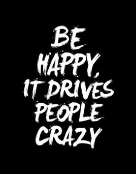 be-happy-it-drives-people-crazy